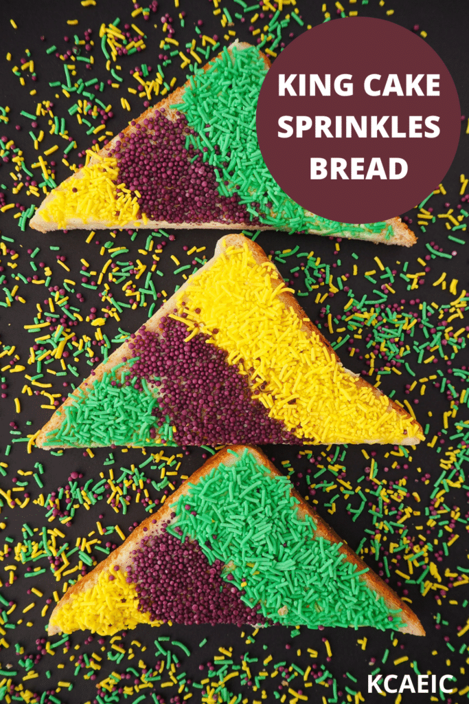 Vertical line of three slices of King cake sprinkles bread, surrounded by sprinkles, with text overlay King cake sprinkles bread, KCAEIC.