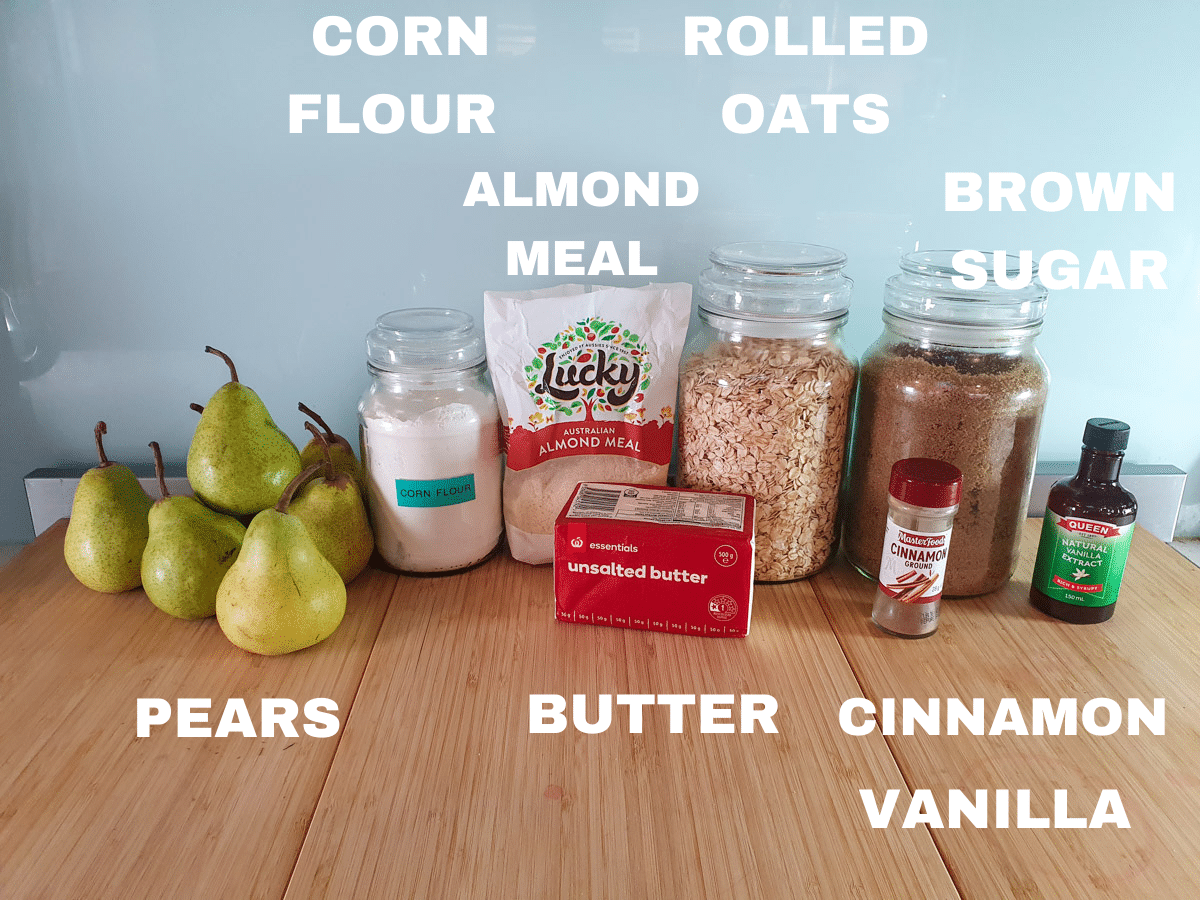 Pear crumble ingredients, pears, corn flour, almond meal, unsalted butter, rolled oats, brown sugar, cinnamon, vanilla essence.